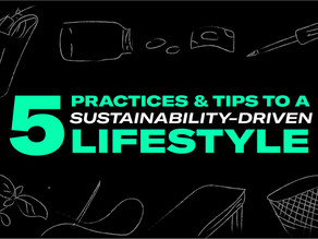 5 Practices and Tips to a Sustainability-driven Lifestyle