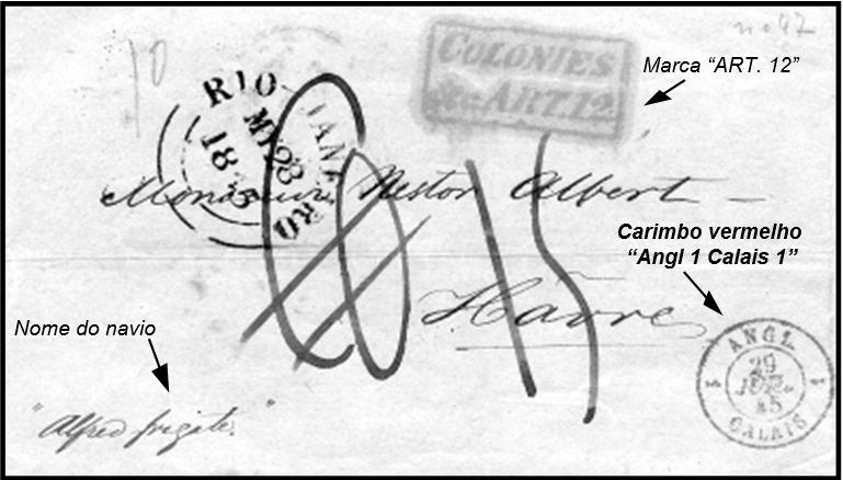"""1845 - LETTRE DE RIO DE JANEIRO DU 28 MAI 1845 POSTÉE AU CONSULAT BRITANNIQUE DE RIO ET ADRESSÉE AU HAVRE. LA LETTRE PASSE PAR LONDRES OÙ SONT APPLIQUÉS LE CACHET CIRCULAIRE DE PASSAGE DU 27 JUILLET 1845 ET LA MARQUE RECTANGULAIRE """"COLONIES & C. ART. 12."""" CACHET ROUGE D'ENTRÉE EN FRANCE """"ANGL. 1 CALAIS 1"""" DU 29 JUILLET ET AU VERSO, CACHET D'ARRIVÉE AU HAVRE LE MÊME JOUR. TAXE DE 15 DÉCIMES À PAYER PAR LE DESTINATAIRE (10 DÉCIMES POUR L'ANGLETERRE ET 5 DÉCIMES POUR LE TRAJETCALAIS-LE HAVRE SELON LE TARIF DE 1828 LETTRE DE7,5G À 10G POUR UNE DISTANCE DE 150KM/220KM]). (COLL. KWL)."""