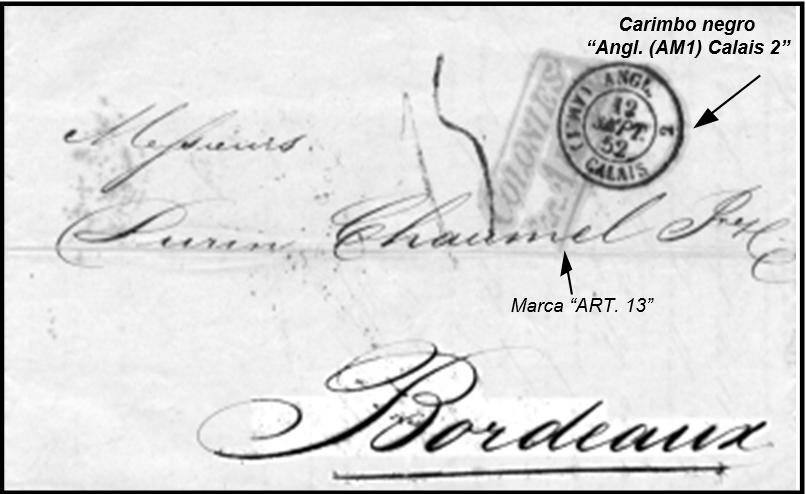 """1852 - Carta postada no Consulado Britânico do Rio de Janeiro para Bordeaux de 13 de agosto de 1852 enviada pelo navio """"Teviot"""" da """"Royal Mail"""". Transitou por Londres, onde foram aplicados o carimbo circular de passagem de 11 de setembro e a marca retangular """"Colonies & c. Art. 13."""". Carimbo negro """"ANGL. (AM1) CALAIS 2"""" de entrada na França de 12 de setembro aplicado em """"Paris-Nord"""". Taxa de 15 décimos a pagar pelo destinatário. No verso, carimbos de passagem em Paris do dia 12 e de chegada a Bordeaux de 13 de setembro de 1852. (Coll. KWL)."""