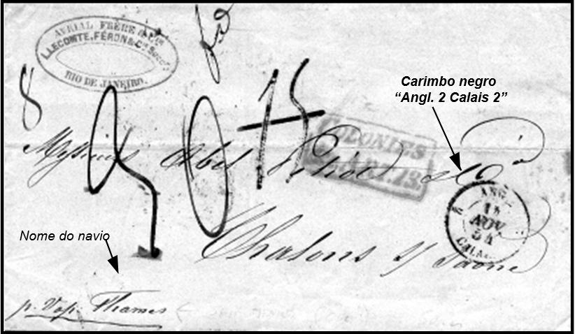 """1854 - Carta do Rio de Janeiro para Chalons-Sur-Saône de 14 de outubro de 1854, enviada pelo navio """"Thames"""" da """"Royal Mail"""". Transitou por Londres, onde foram aplicados o carimbo circular de passagem de 13 de novembro e a marca retangular """"Colonies & c. Art. 13."""". Carimbo negro """"ANGL. 2 CALAIS 2"""" de entrada na França de 14 de novembro aplicado em """"Paris-Nord"""". Taxa de 30 décimes a pagar pelo destinatário. No verso, carimbos de passagem em Paris e Lyon do dia 15, chegando ao destino em 16 de novembro de 1854. (Coll. KWL)."""