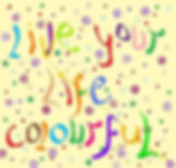 Live your life colorfull.jpg
