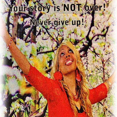 Your Story is Not Over: Never Give Up!