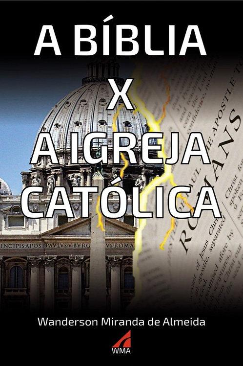 A Bíblia x A Igreja Católica