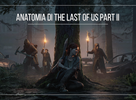 Anatomia di The Last of Us Part II
