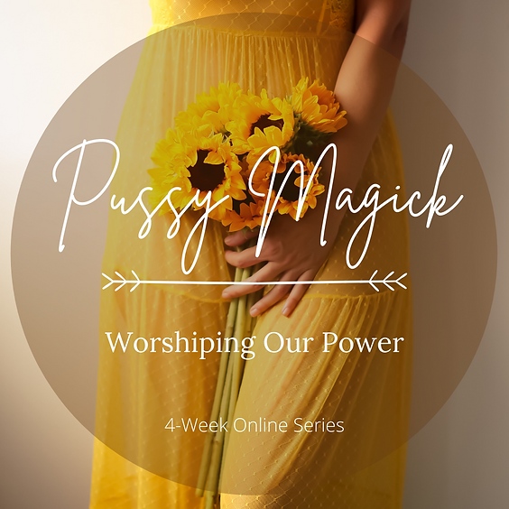 Pussy Magick: Worshipping Our Power 4-Week Online Series