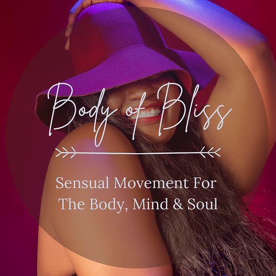 Body of Bliss: Sensual Movement For The Body, Mind & Soul