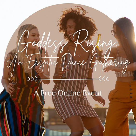 Goddess Rising: An Ecstatic Dance Gathering Free Online Event