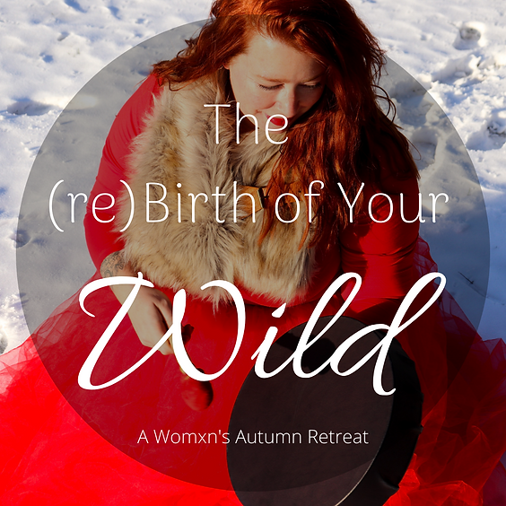 The (re)Birth of Your Wild: A Womxn's Autumn Retreat