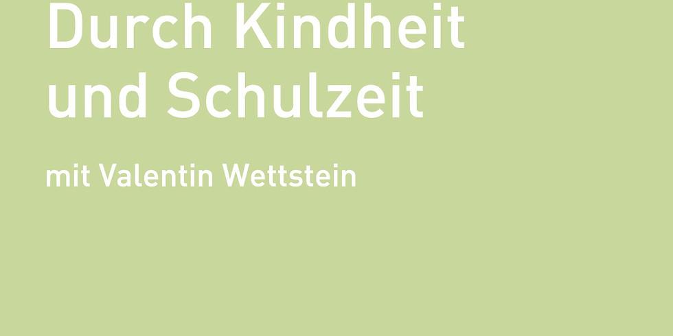 Durch Kindheit und Schulzeit – mit Valentin Wettstein