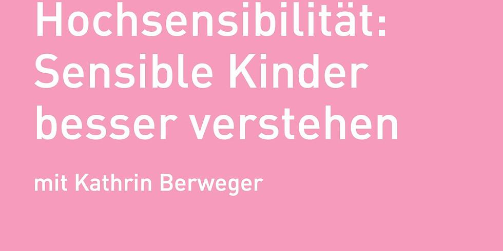 WEBINAR Hochsensibilität: sensible Kinder besser verstehen mit Kathrin Berweger