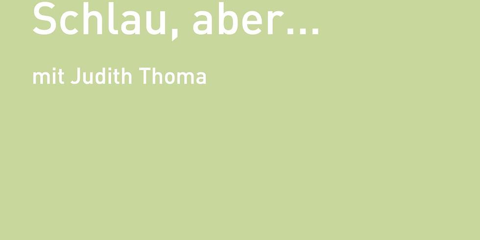 Schlau, aber... – mit Judith Thoma