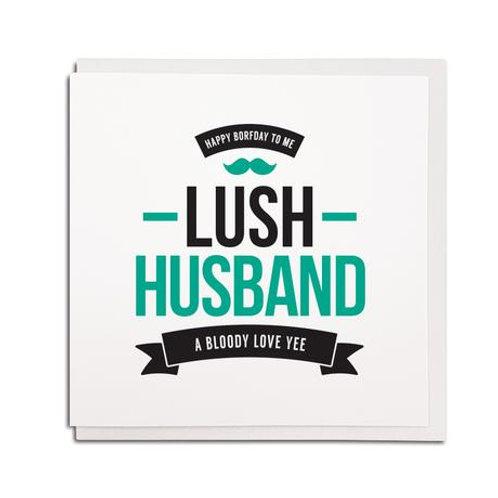 Geordie Gifts - Lush Husband birthday card