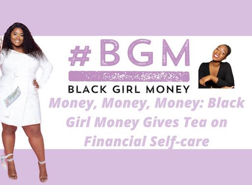 Money, Money, Money: Black Girl Money Gives Tea on Financial Self-care