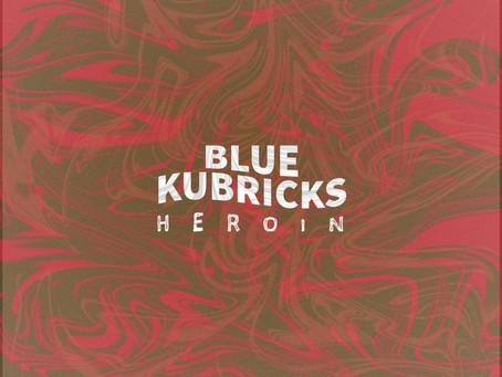 BLUE KUBRICKS- HEROIN REVIEW