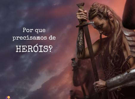 Por que Precisamos de Heróis?