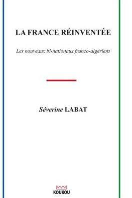 La France réinventée, les nouveaux bi-nationaux franco-algériens