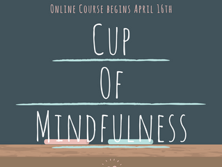 Cup of Mindfulness Online begins April 16th!