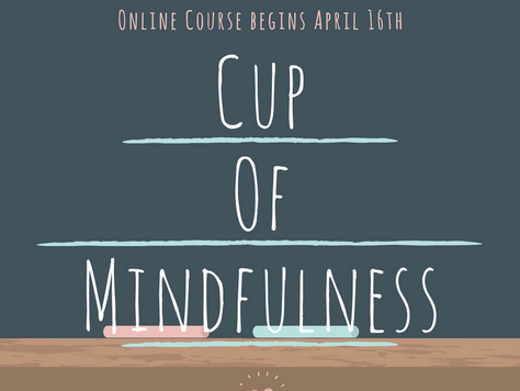 Cup of Mindfulness Online begins April 16th!