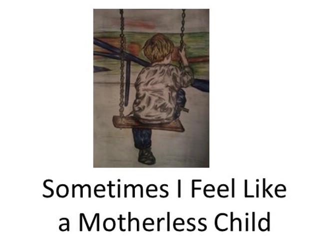 Sometime I Feel Like a Motherless Child.