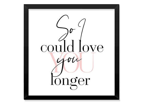 Quadro So I Could Love You Longer