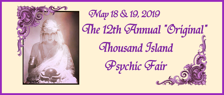The 12 Annual Thousand Island Psychic Fair May 18 & 19, 2019