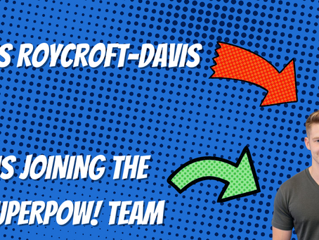 Announcement: James Roycroft-Davis is joining the Superpow! team. Who is he?