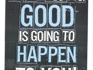 Something Good Is Going to Happen To You Today!