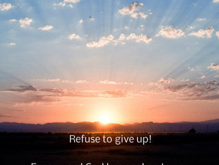 Refuse to Give Up! Every Word God Has Spoken to You Shall Come to Pass!