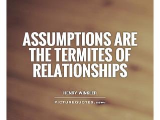 Avoid the Needless Suffering of Assumptions!