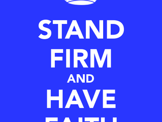 STAND FIRM AND HAVE FAITH! GOD HAS YOUR BACK!