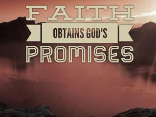 Faith Obtains the Promises of God; Unbelief Forfeits Them!