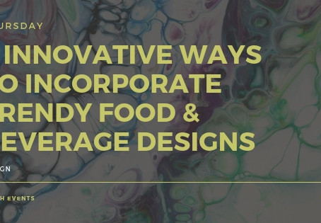 5 INNOVATIVE WAYS TO INCORPORATE TRENDY FOOD & BEVERAGE DESIGNS