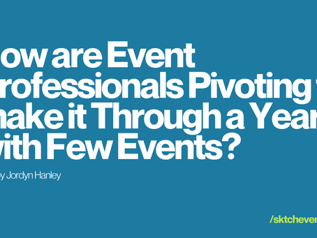 How are Event Professionals Pivoting to make it Through a Year with Few Events?