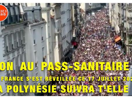 NON AU PASS SANITAIRE : LA FRANCE S'EST RÉVEILLÉE CE 17 JUILLET 2021. LA POLYNÉSIE SUIVRA T'ELLE ?