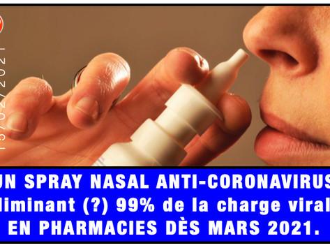 "UN SPRAY NASAL ANTI-CORONAVIRUS ""Éliminant (?) 99% de la charge virale"" EN PHARMACIES DÈS MARS 2021."