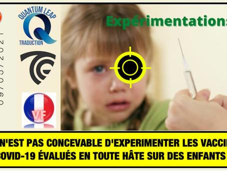 IL N'EST PAS CONCEVABLE D'EXPERIMENTER LES VACCINS COVID-19 ÉVALUÉS EN TOUTE HÂTE SUR DES ENFANTS !