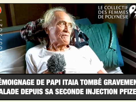 TÉMOIGNAGE DE PAPI ITAIA TOMBÉ GRAVEMENT MALADE DEPUIS SA SECONDE INJECTION PFIZER FAIT FIN MARS.