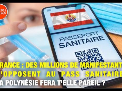 FRANCE: DES MILLIONS DE MANIFESTANTS S'OPPOSENT AU PASS SANITAIRE. LA POLYNÉSIE FERA T'ELLE PAREIL ?