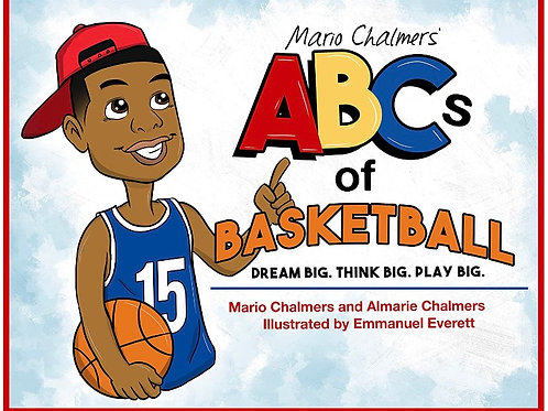 Mario Chalmers ABCs of Basketball: Dream Big. Think Big. Play Big