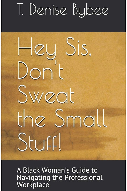 Hey Sis, Don't Sweat the Small Stuff !