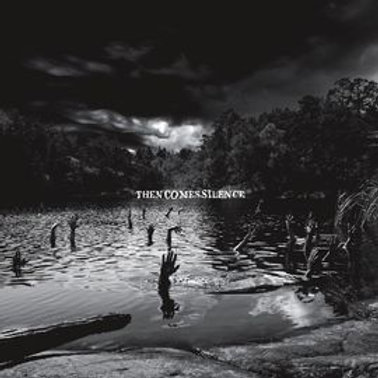 THEN COMES SILENCE I LP