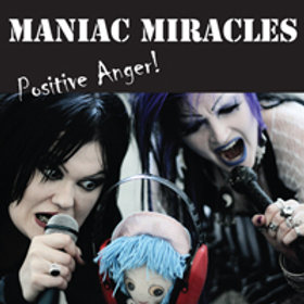 MANIAC MIRACLES: Positive Anger! (CD)