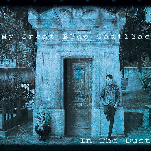 MY GREAT BLUE CADILLAC: In The Dust (CD)