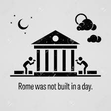 本日の格言「ローマは一日にして成らず」