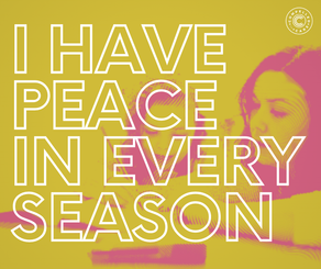 I HAVE PEACE IN EVERY SEASON