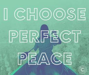 I CHOOSE PERFECT PEACE