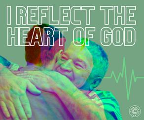 I REFLECT THE HEART OF GOD