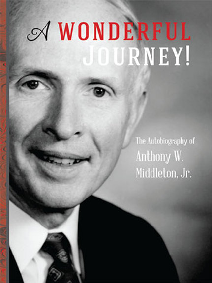 A Wonderful Journey! The Autobiography of Anthony W. Middleton, Jr.