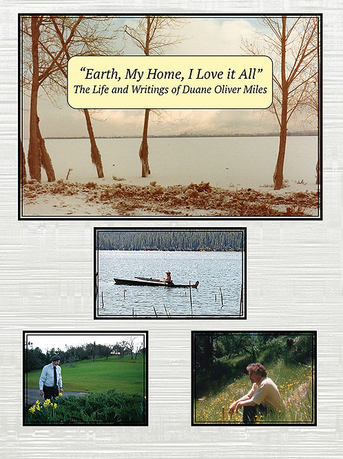 """""""Earth, My Home, I Love it All"""" The Life and Writings of Duane Oliver Miles"""