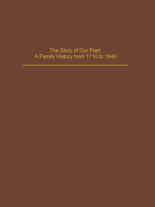The Story of Our Past: A Family History from 1710 to 1948